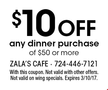 $10 off any dinner purchase of $50 or more. With this coupon. Not valid with other offers. Not valid on wing specials. Expires 3/10/17.