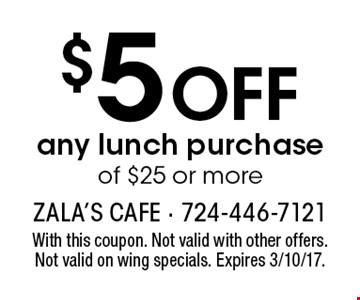 $5 off any lunch purchase of $25 or more. With this coupon. Not valid with other offers. Not valid on wing specials. Expires 3/10/17.