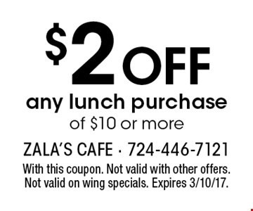 $2 off any lunch purchase of $10 or more. With this coupon. Not valid with other offers. Not valid on wing specials. Expires 3/10/17.