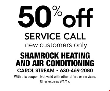 50% off SERVICE CALL new customers only. With this coupon. Not valid with other offers or services. Offer expires 9/1/17.