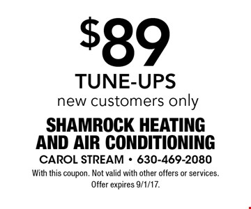 $89 TUNE-UPS new customers only. With this coupon. Not valid with other offers or services. Offer expires 9/1/17.