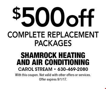 $500 off COMPLETE REPLACEMENT PACKAGES. With this coupon. Not valid with other offers or services. Offer expires 9/1/17.