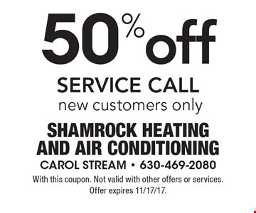 50% off service call. New customers only. With this coupon. Not valid with other offers or services. Offer expires 11/17/17.
