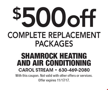 $500 off complete replacement packages. With this coupon. Not valid with other offers or services. Offer expires 11/17/17.