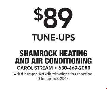 $89 TUNE-UPS. With this coupon. Not valid with other offers or services. Offer expires 3-23-18.