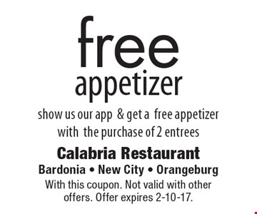 Free appetizer – show us our app & get a free appetizer with the purchase of 2 entrees. With this coupon. Not valid with other offers. Offer expires 2-10-17.