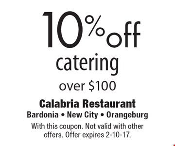 10% off catering over $100. With this coupon. Not valid with other offers. Offer expires 2-10-17.