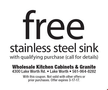 Free stainless steel sink with qualifying purchase (call for details). With this coupon. Not valid with other offers or prior purchases. Offer expires 3-17-17.