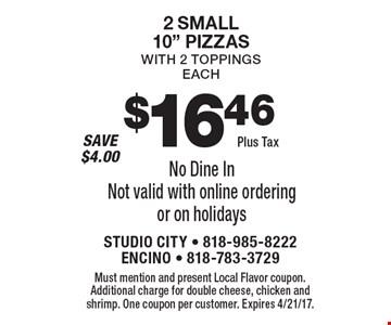 $16.46 plus tax – 2 small 10
