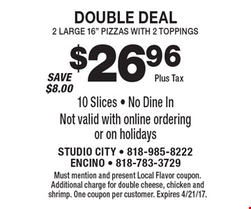 Double Deal – $26.96 plus tax 2 large 16
