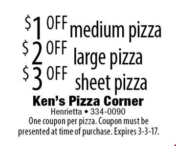 $1 OFF medium pizza, $2 OFF large pizza, $3 OFF sheet pizza. One coupon per pizza. Coupon must be presented at time of purchase. Expires 3-3-17.