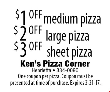 $1 OFF medium pizza, $2 OFF large pizza, $3 OFF sheet pizza. One coupon per pizza. Coupon must be presented at time of purchase. Expires 3-31-17.