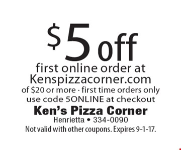 $5 off first online order at Kenspizzacorner.comof $20 or more - first time orders onlyuse code 5online at checkout . Not valid with other coupons. Expires 9-1-17.