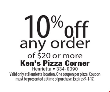 10% off any order of $20 or more. Valid only at Henrietta location. One coupon per pizza. Coupon must be presented at time of purchase. Expires 9-1-17.