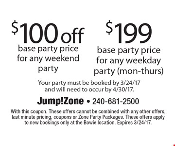 $199 base party price for any weekday party (mon-thurs). $100 off base party price for any weekend party. Your party must be booked by 3/24/17 and will need to occur by 4/30/17. With this coupon. These offers cannot be combined with any other offers, last minute pricing, coupons or Zone Party Packages. These offers apply to new bookings only at the Bowie location. Expires 3/24/17.