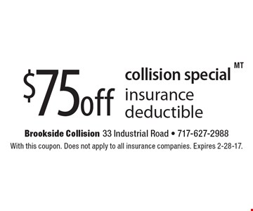 Collision special. $75 off insurance deductible. With this coupon. Does not apply to all insurance companies. Expires 2-28-17.
