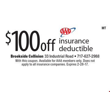 $100 off insurance deductible. With this coupon. Available for AAA members only. Does not apply to all insurance companies. Expires 2-28-17.