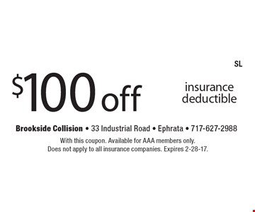 $100 off AAA insurance deductible. With this coupon. Available for AAA members only. Does not apply to all insurance companies. Expires 2-28-17.