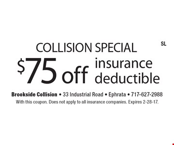 Collision Special $75 off insurance deductible. With this coupon. Does not apply to all insurance companies. Expires 2-28-17.