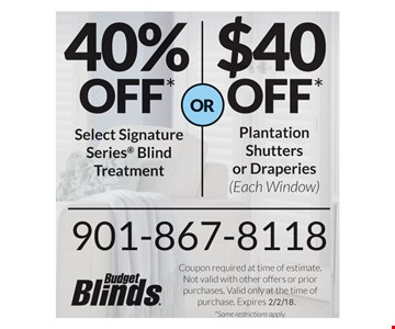 40% off Select Signature Series® blind treatment OR $40 off Plantation Shutters or Draperies (each window). Coupon required at time of estimate. Not valid with other offers or prior purchases. Valid only at the time of purchase. Expires 2/2/18.
