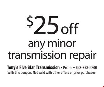 $25 off any minor transmission repair. With this coupon. Not valid with other offers or prior purchases.