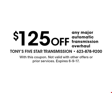 $125 off any major automatic transmission overhaul. With this coupon. Not valid with other offers or prior services. Expires 6-9-17.