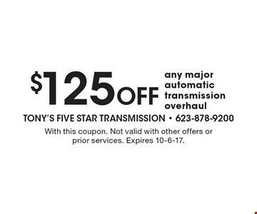 $125 off any major automatic transmission overhaul. With this coupon. Not valid with other offers or prior services. Expires 10-6-17.