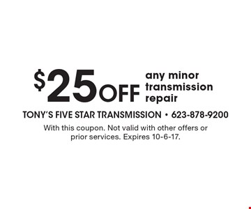 $25 off any minor transmission repair. With this coupon. Not valid with other offers or prior services. Expires 10-6-17.