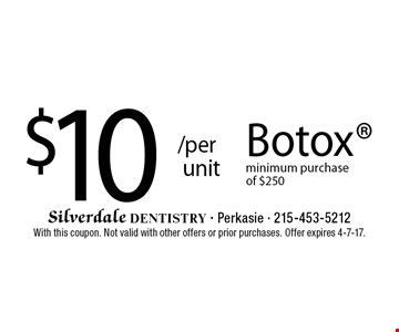 $10/per unit Botox. Minimum purchase of $250. With this coupon. Not valid with other offers or prior purchases. Offer expires 4-7-17.