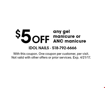 $5 off any gel manicure or ANC manicure. With this coupon. One coupon per customer, per visit. Not valid with other offers or prior services. Exp. 4/21/17.