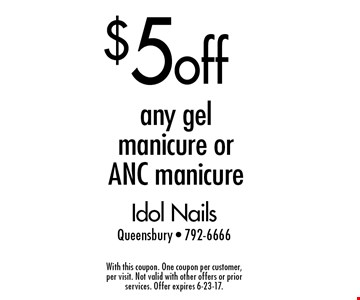 $5 off any gel manicure or ANC manicure. With this coupon. One coupon per customer, per visit. Not valid with other offers or prior services. Offer expires 6-23-17.