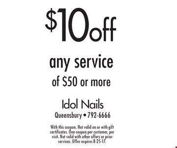 $10 off any service of $50 or more. With this coupon. Not valid on or with gift certificates. One coupon per customer, per visit. Not valid with other offers or prior services. Offer expires 8-25-17.