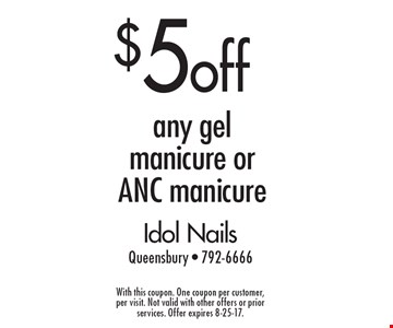 $5 off any gel manicure or ANC manicure. With this coupon. One coupon per customer, per visit. Not valid with other offers or prior services. Offer expires 8-25-17.