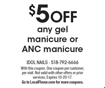 $5 off any gel manicure or ANC manicure. With this coupon. One coupon per customer, per visit. Not valid with other offers or prior services. Expires 10-20-17. Go to LocalFlavor.com for more coupons.