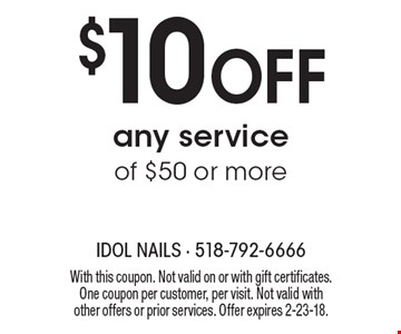 $10 Off any service of $50 or more. With this coupon. Not valid on or with gift certificates. One coupon per customer, per visit. Not valid with other offers or prior services. Offer expires 2-23-18.