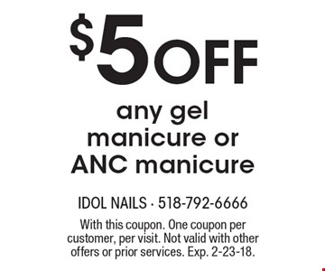 $5 Off any gel manicure or ANC manicure. With this coupon. One coupon per customer, per visit. Not valid with other offers or prior services. Exp. 2-23-18.