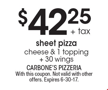 $42.25+ tax sheet pizzacheese & 1 topping+ 30 wings. With this coupon. Not valid with other offers. Expires 6-30-17.