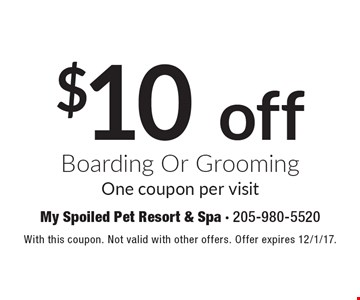 $10 off Boarding Or Grooming One coupon per visit. With this coupon. Not valid with other offers. Offer expires 12/1/17.