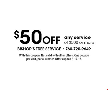 $50 Off any service of $500 or more. With this coupon. Not valid with other offers. One coupon per visit, per customer. Offer expires 3-17-17.