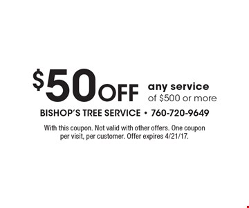 $50 Off any service of $500 or more. With this coupon. Not valid with other offers. One coupon per visit, per customer. Offer expires 4/21/17.