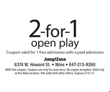 2-for-1 open play. Coupon valid for 1 free admission with a paid admission. With this coupon. Coupon can only be used once. No copies accepted. Valid only at the Niles location. Not valid with other offers. Expires 3-15-17.