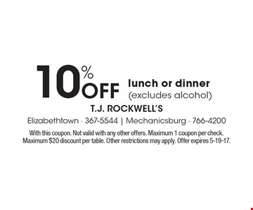 10% Off lunch or dinner (excludes alcohol). With this coupon. Not valid with any other offers. Maximum 1 coupon per check. Maximum $20 discount per table. Other restrictions may apply. Offer expires 5-19-17.