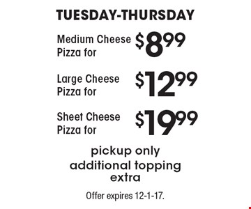 Tuesday-Thursday Medium Cheese Pizza forpickup only additional topping extra. Large Cheese Pizza forpickup only additional topping extra. Sheet Cheese Pizza forpickup only additional topping extra. Offer expires 12-1-17.