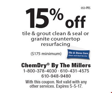 15% off tile & grout clean & seal or granite countertop resurfacing ($175 minimum). With this coupon. Not valid with anyother services. Expires 5-5-17.