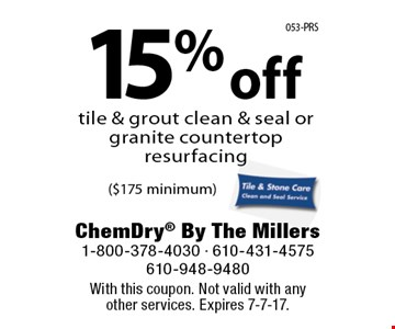 15% off tile & grout clean & seal or granite countertop resurfacing ($175 minimum). With this coupon. Not valid with anyother services. Expires 7-7-17.