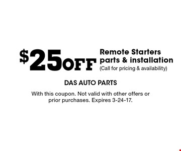 $25 Off Remote Starters parts & installation (Call for pricing & availability). With this coupon. Not valid with other offers or prior purchases. Expires 3-24-17.