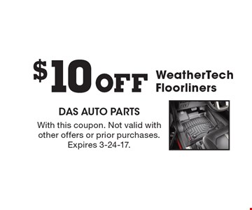 $10 Off WeatherTech Floorliners. With this coupon. Not valid with other offers or prior purchases. Expires 3-24-17.