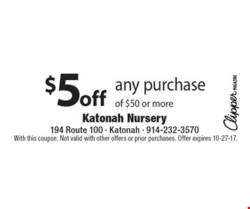 $5 off any purchase of $50 or more. With this coupon. Not valid with other offers or prior purchases. Offer expires 10-27-17.