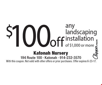 $100 off any landscaping installation of $1,000 or more. With this coupon. Not valid with other offers or prior purchases. Offer expires 6-23-17.