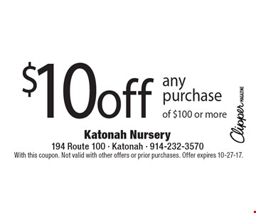 $10 off any purchase of $100 or more. With this coupon. Not valid with other offers or prior purchases. Offer expires 10-27-17.